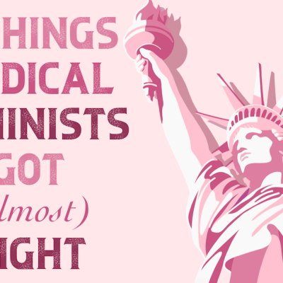 5 Things Radical Feminists Got (Almost) Right