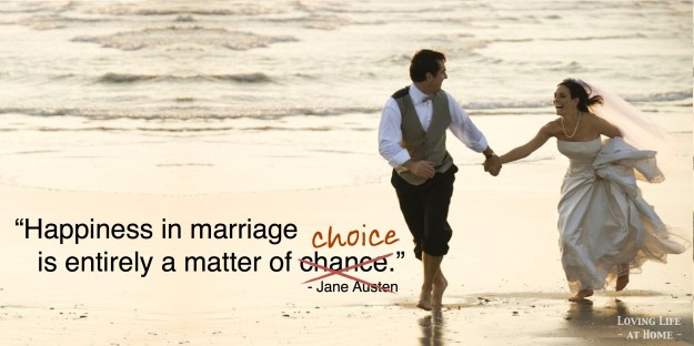 """Happiness in marriage is entirely a matter of choice."""