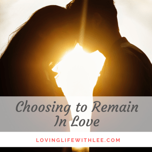Choosing To Remain In Love