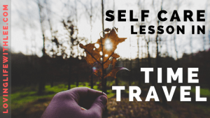 A Self Care Lesson In Time Travel