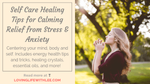 Self Care Healing Tips for Calming Relief from Stress & Anxiety