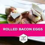 Rolled bacon eggs
