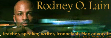 Rodney O. Lain, teacher, speaker, writer, iconoclast, Mac advocate