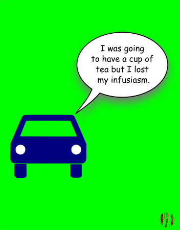 A simply drawn car shape on a plain green background says, 'I was going to have a cup of tea by I lost my infusiasm'.
