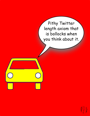 """A car against a plain red background says, """"Pithy Twitter length axiom which is bollocks when you think about it""""."""
