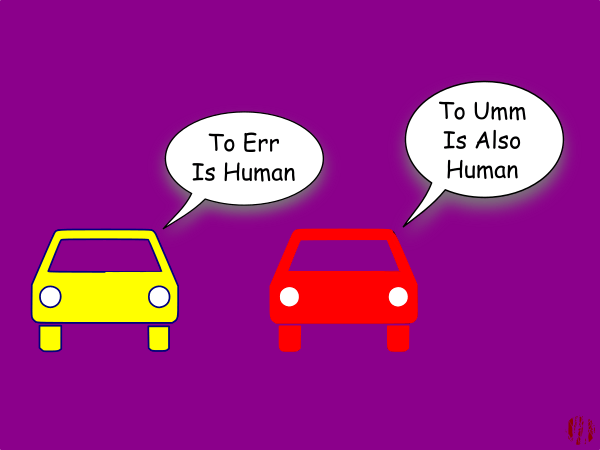 """One cartoon car says to another, """"To err is human"""" to which comes the replies, """"To umm is also human""""."""