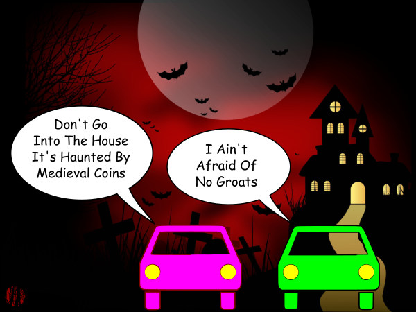 """A car-toon car on being warned about a house being haunted by medieval money says, """"I ain't afraid of no groats""""."""