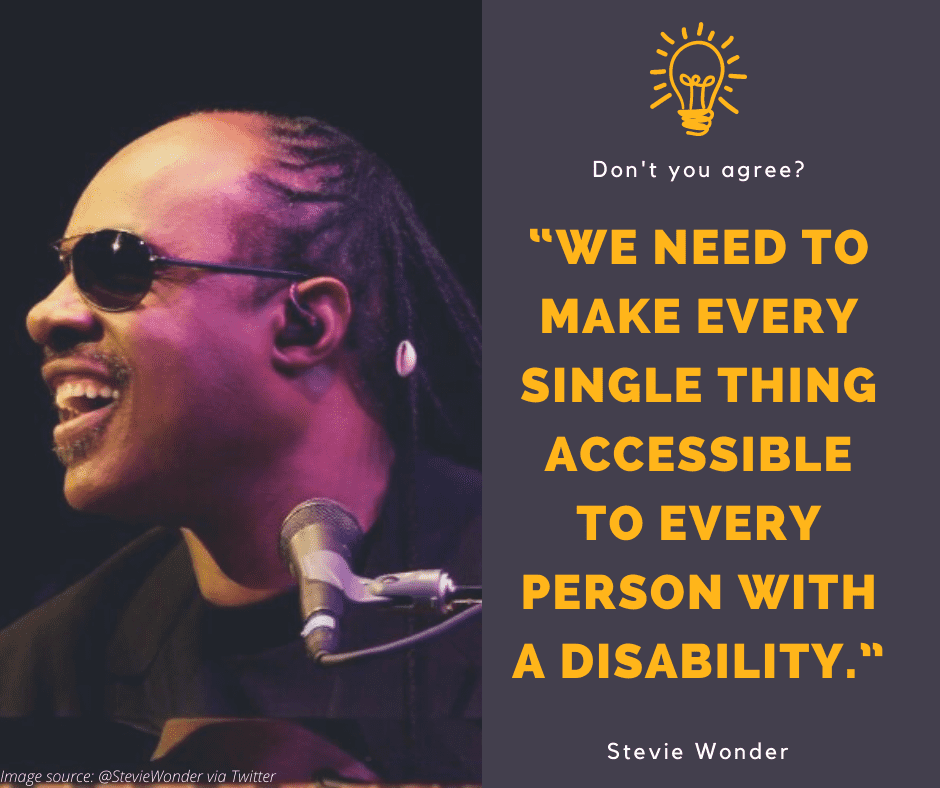 """Stevie Wonder photo and quote, """"We need to make every single thing accessible to every person with a disability."""""""
