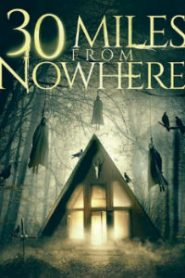 30 Miles from Nowhere (2019) 720p HD Quality Watch Online Free Movie
