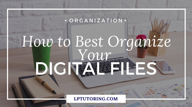 How to Best Organize Your Digital Files   LP Tutoring