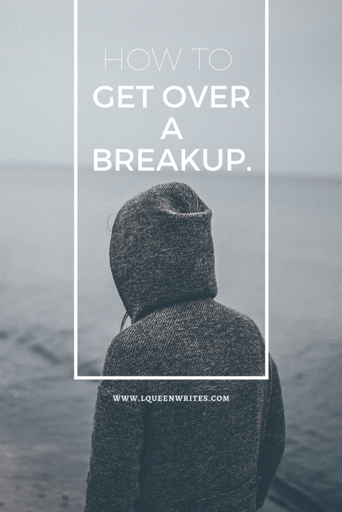 how to get over a breakup lqueenwrites
