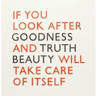 if-you-look-after-goodness-and-truth-beauty-will-take-care-of-itself-beauty-quote