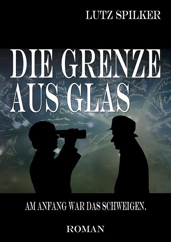 Die Grenze aus Glas - Am Anfang war das Schweigen