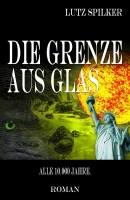 Die Grenze aus Glas - Alle 10.000 Jahre.