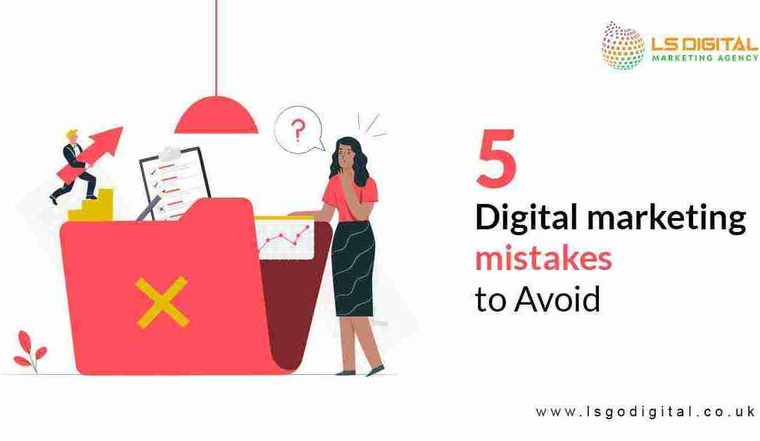 5 Digital marketing mistakes to Avoid