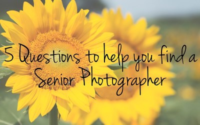 5 Questions to help you find a Senior Photographer