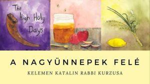 A Nagyünnepek felé • Kelemen Katalin rabbi minikurzusa