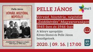 """Pelle János: Vérvád, hisztéria, népítélet """"Zsidókérdés"""" Mag yarországon 1945-ben és 1946-ban"""