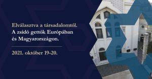 Elválasztva a társadalomtól- A zsidó gettók Európában és Magyarországon- konferencia
