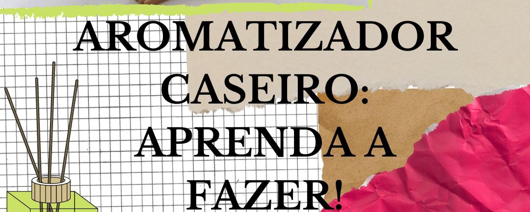 1 e1617383989420 - AROMATIZADOR CASEIRO: APRENDA A FAZER!
