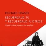 Recuérdalo tú y recuérdalo a otros. </br><h2><strong>Historia oral de la guerra civil española</strong></h2>