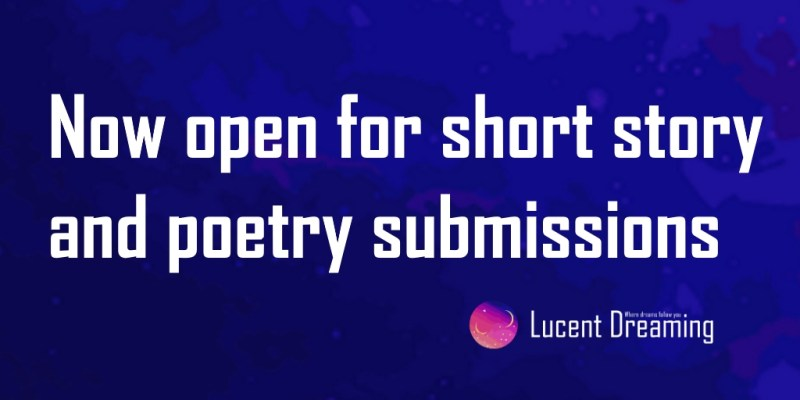 now open for short story and poetry submissions lucent dreaming