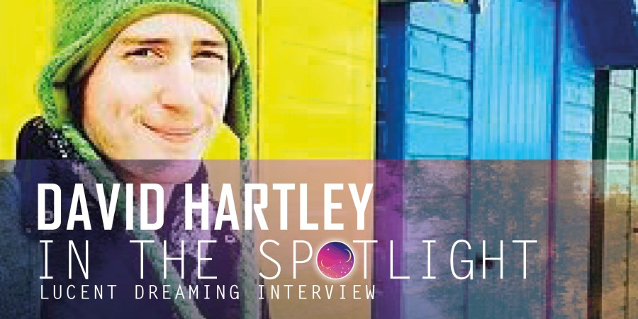 'In the Spotlight' interview with David Hartley for Lucent Dreaming