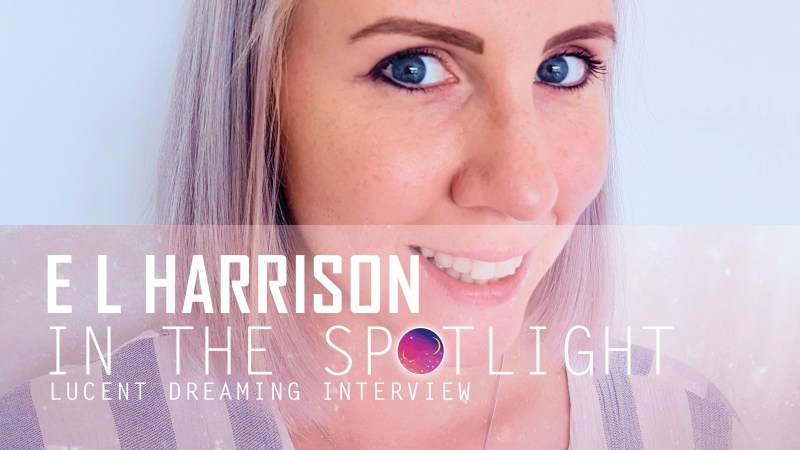 'In the Spotlight' interview with E L Harrison for Lucent Dreaming