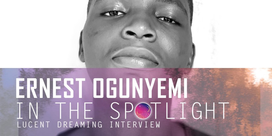 In the Spotlight interview with Ernest Ogunyemi for Lucent Dreaming