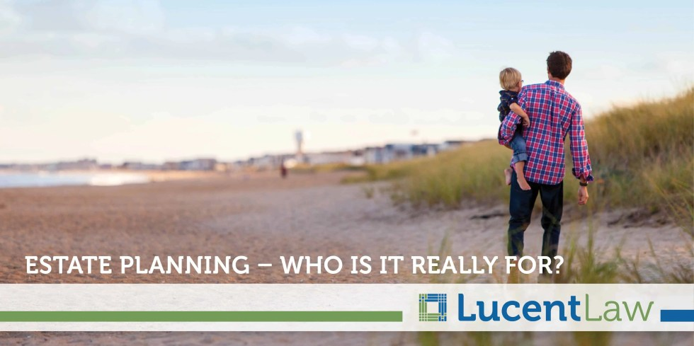 Estate Planning – Who Is It Really For?