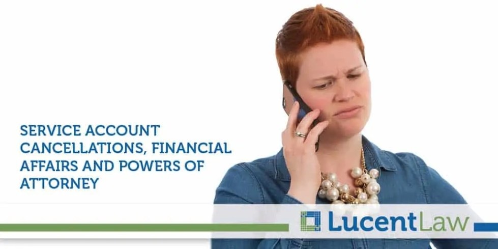 Service Account Cancellations, Financial Affairs And Powers Of Attorney