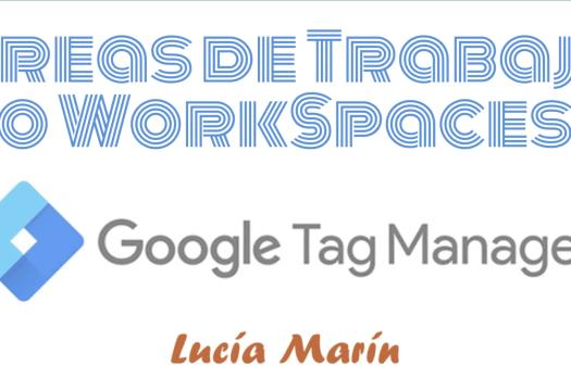 Áreas de Trabajo o Workspaces de Google Tag Manager