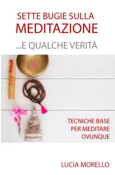 Sette bugie sulla meditazione (e qualche verità) Libro – Lucia Morello, 2019