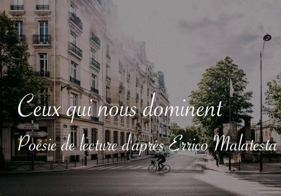Rue de Paris. Ceux qui nous dominent, poésie de lecture d'après Errico Malatesta - Carnet de recherches de Lucie Choupaut