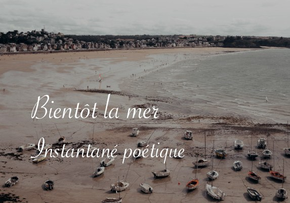 Bientôt la mer, instantané poétique - Carnet de recherches de Lucie Choupaut