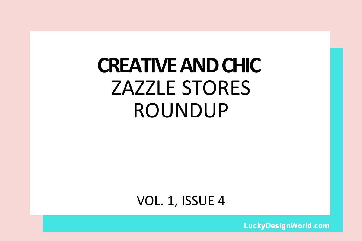 Creative and Chic Zazzle Stores Roundup: Issue 4