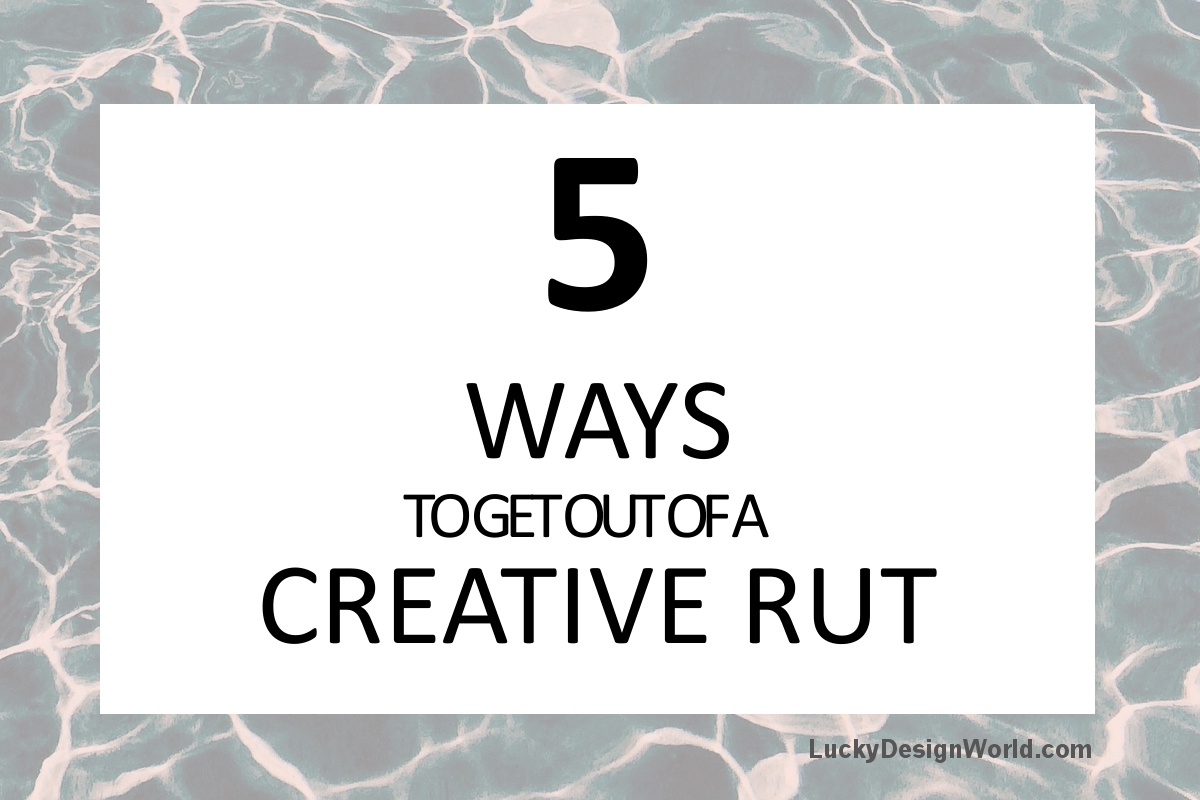 5 Ways to Get Out of a Creative Rut