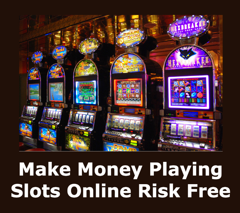Make Money Playing Slots Online Risk Free