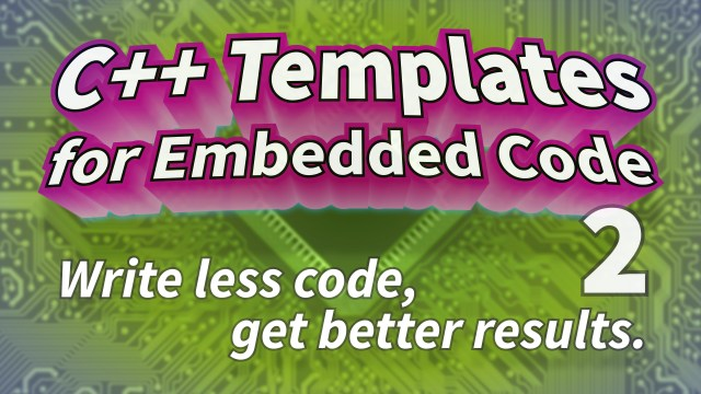 C++ Templates for Embedded Code (Part 2)