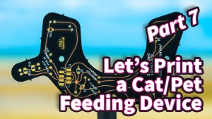 Let's Print a Cat/Pet Feeding Device (Part 7)