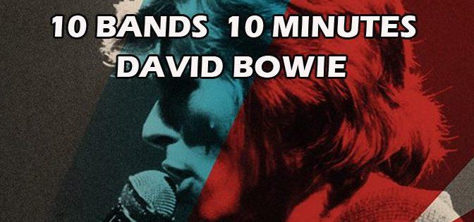 10 Bands 10 Minutes: David Bowie!