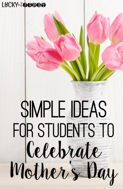 Mothers Day in the Classroom! Simple Ideas to Celebrate Mothers {and other special ladies!}