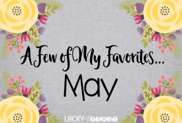 May Favorite Things Lucky to Be in First Blog