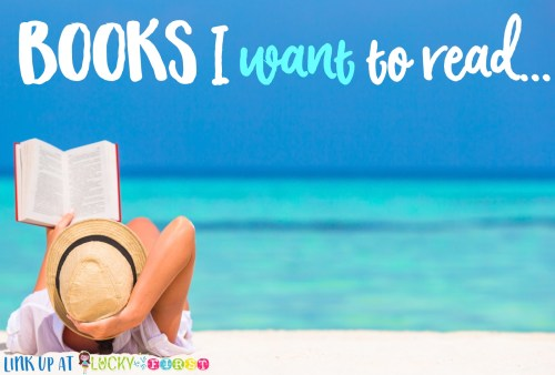 2016 Summer Reading List Books I Want to Read Lucky to Be in First