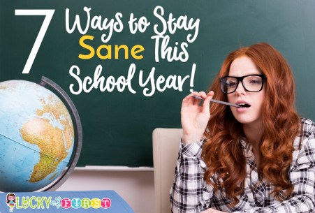 7 Ways to Stay Sane This School Year Lucky to Be in First