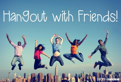 Hangout with Friends   7 Ways to Stay Sane   Lucky to Be in First