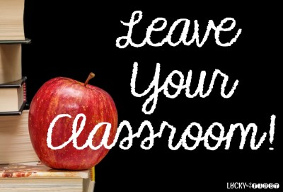 Leave Your Classroom | 7 Ways to Stay Sane | Lucky to Be in First