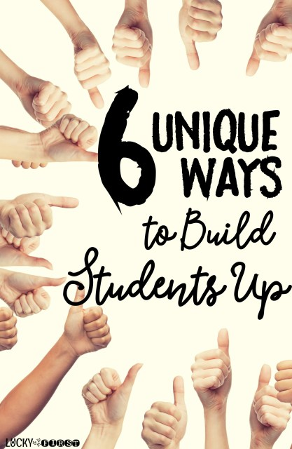 6 Unique Ways to Build Students Up P Lucky to Be in First