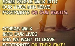 Some People Walk Into Our Lives And Leave Footprints On Our Hearts