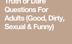 Best Collection Of Truth Or Dare Questions Fors With Dirty Truth Or Dares Good Dares Truth Or Dare Dirty Truth Questions Funny Dares Etc